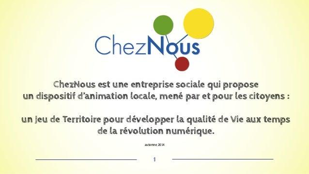ChezNous est une entreprise sociale qui propose  un dispositif d'animation locale, mené par et pour les citoyens :  un Jeu...