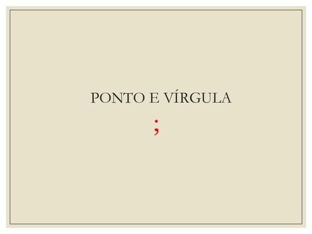 PONTO E VÍRGULA ;