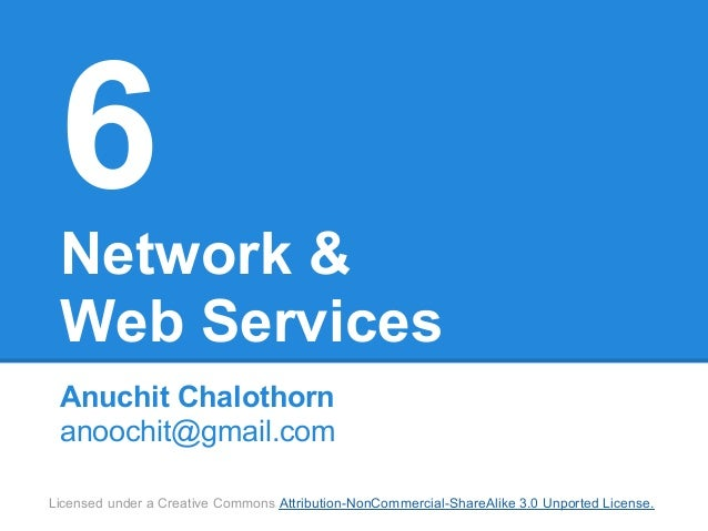 6 Network & Web Services Anuchit Chalothorn anoochit@gmail.comLicensed under a Creative Commons Attribution-NonCommercial-...