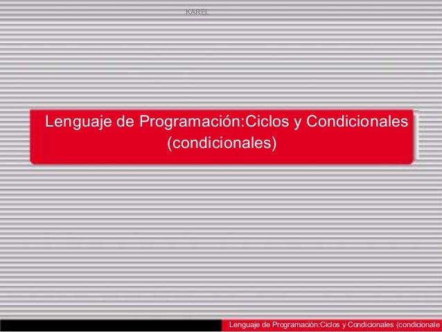 KARELLenguaje de Programación:Ciclos y Condicionales               (condicionales)                          Lenguaje de Pr...