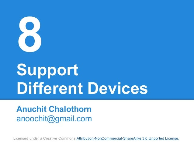 8 Support Different Devices Anuchit Chalothorn anoochit@gmail.comLicensed under a Creative Commons Attribution-NonCommerci...
