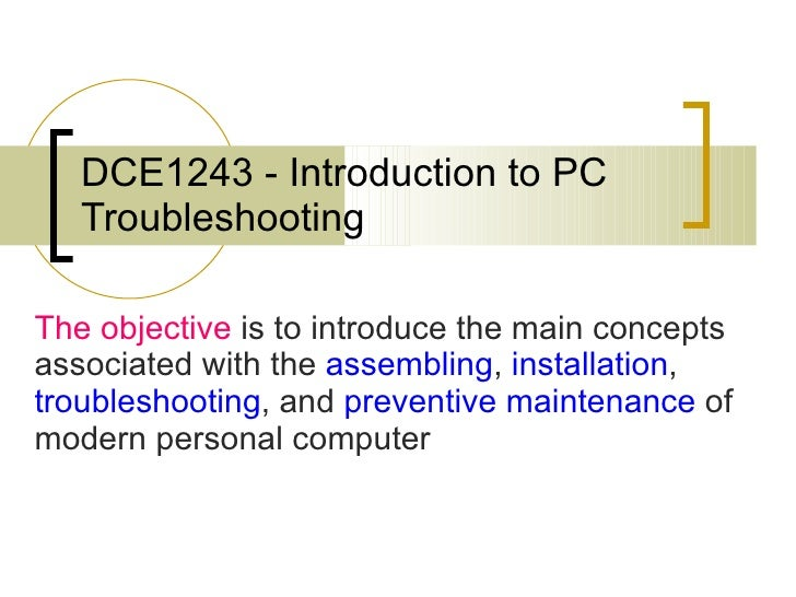 DCE1243 - Introduction to PC Troubleshooting The objective  is to introduce the main concepts associated with the   assemb...