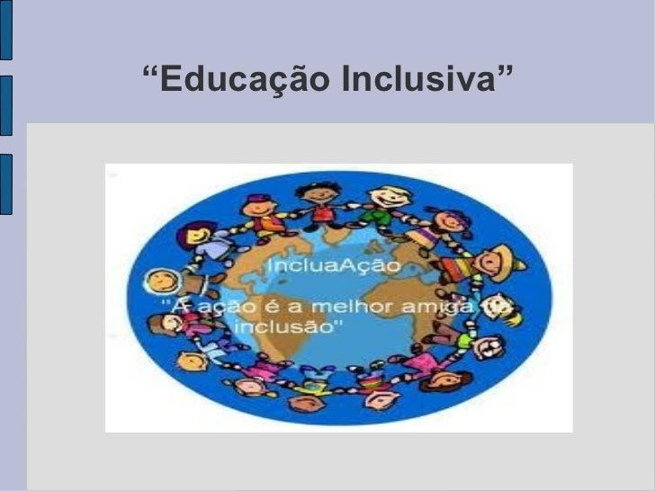 """"""" Educação Inclusiva"""""""