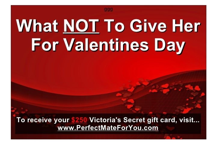 ggg What  NOT  To Give Her For Valentines Day To receive your  $250  Victoria's Secret gift card, visit... www.PerfectMate...