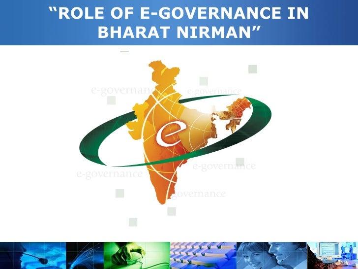 """ROLE OF E-GOVERNANCE IN    BHARAT NIRMAN"""