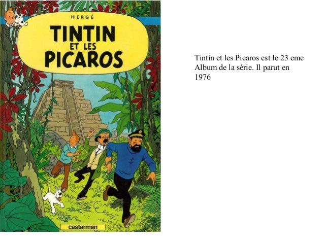 Tintin et les Picaros est le 23 emeAlbum de la série. Il parut en1976