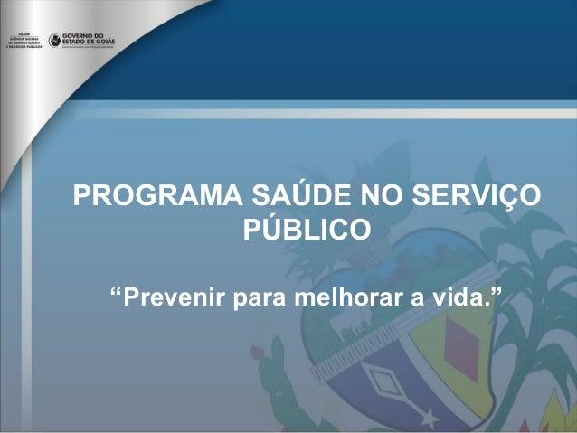 """PROGRAMA SAÚDE NO SERVIÇO  PÚBLICO  """"Prevenir para melhorar a vida."""""""