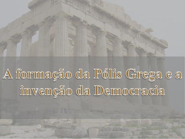 • A comunidade de cidadãos: a pólis;  • A colonização Grega;  • Reformas Sociais;  • A democracia Ateniense;  • Esparta;
