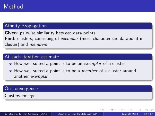 Method Affinity Propagation Given: pairwise similarity between data points Find: clusters, consisting of exemplar (most char...