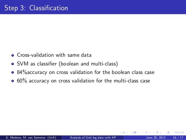 Step 3: Classification Cross-validation with same data SVM as classifier (boolean and multi-class) 84%accuracy on cross vali...
