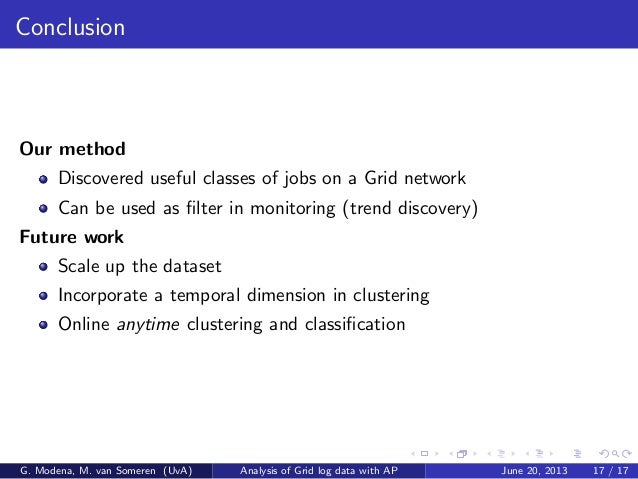 Conclusion Our method Discovered useful classes of jobs on a Grid network Can be used as filter in monitoring (trend discov...
