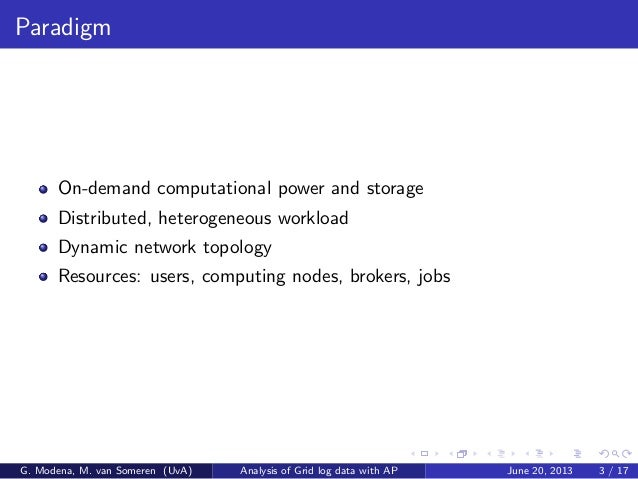 Paradigm On-demand computational power and storage Distributed, heterogeneous workload Dynamic network topology Resources:...