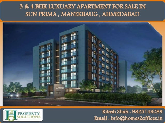 3 & 4 BHK LUXUARY APARTMENT FOR SALE IN SUN PRIMA , MANEKBAUG , AHMEDABAD Ritesh Shah : 9825149089 Email : info@homes2offi...