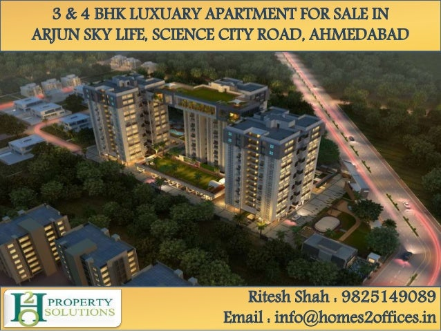 3 & 4 BHK LUXUARY APARTMENT FOR SALE IN ARJUN SKY LIFE, SCIENCE CITY ROAD, AHMEDABAD Ritesh Shah : 9825149089 Email : info...