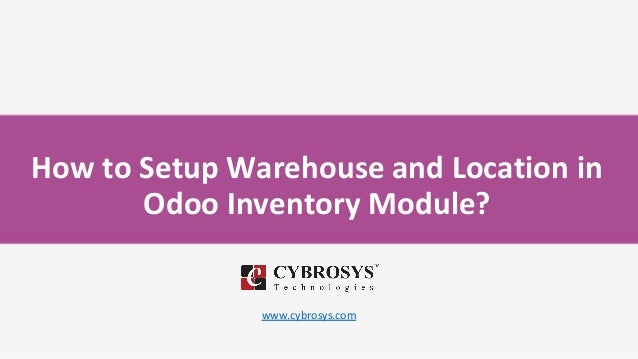 How to Setup Warehouse and Location in Odoo Inventory Module? www.cybrosys.com