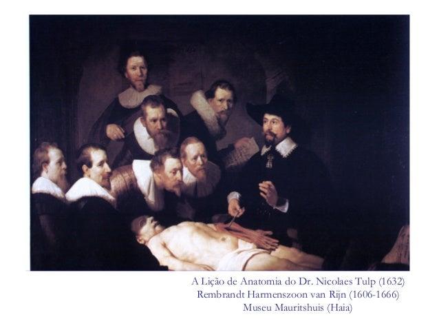 A Lição de Anatomia do Dr. Nicolaes Tulp (1632)Rembrandt Harmenszoon van Rijn (1606-1666)Museu Mauritshuis (Haia)