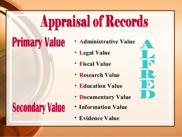 • Administrative Value • Legal Value • Fiscal Value • Research Value • Education Value • Documentary Value • Information V...