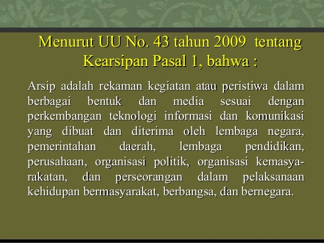 Menurut UU No. 43 tahun 2009 tentangMenurut UU No. 43 tahun 2009 tentang Kearsipan Pasal 1, bahwa :Kearsipan Pasal 1, bahw...