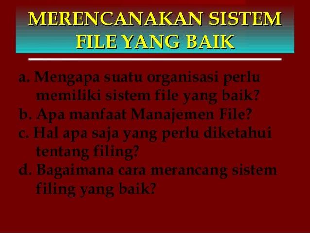 MERENCANAKAN SISTEMMERENCANAKAN SISTEM FILE YANG BAIKFILE YANG BAIK a. Mengapa suatu organisasi perlu memiliki sistem file...