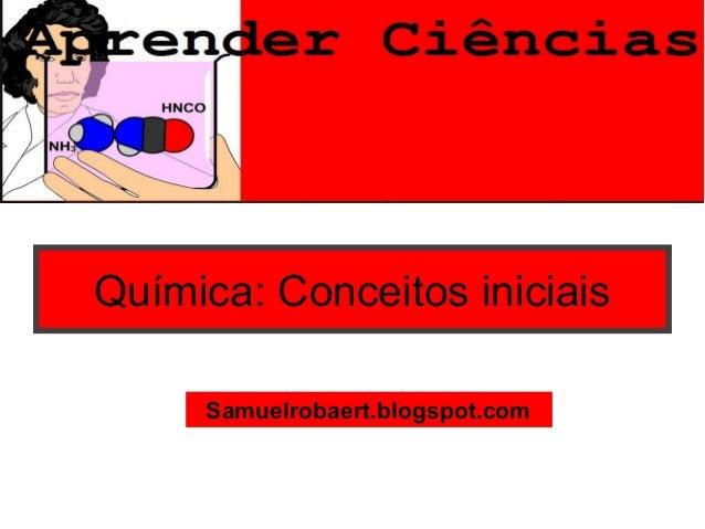 Química: Conceitos iniciaisSamuelrobaert.blogspot.com