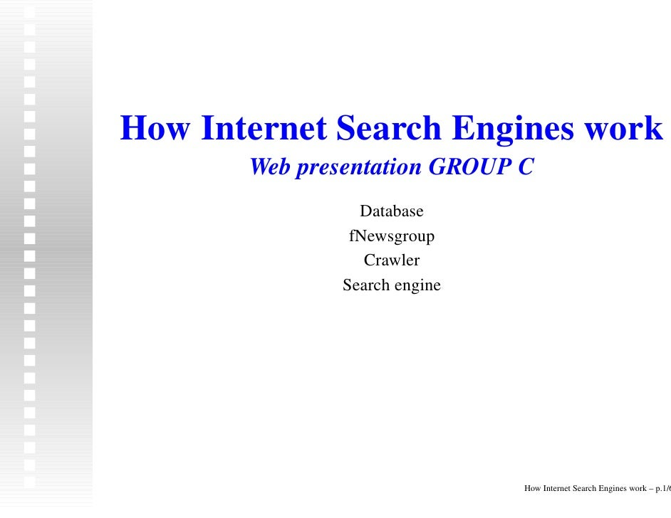 How Internet Search Engines work        Web presentation GROUP C                 Database                fNewsgroup       ...