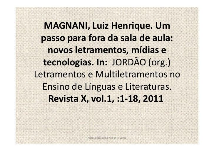 MAGNANI, Luiz Henrique. Um  passo para fora da sala de aula:   novos letramentos, mídias e  tecnologias. In: JORDÃO (org.)...