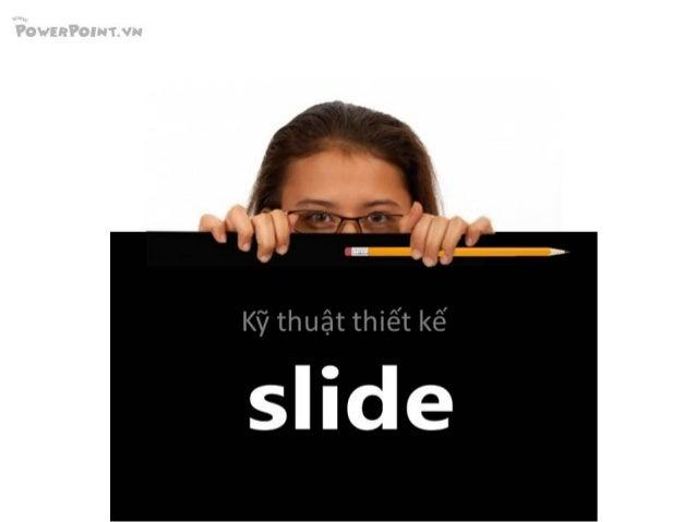 Kỹ thuật thiết kế slide - hướng dẫn cách làm powerpoint