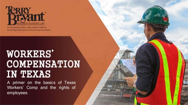 WORKERS' COMPENSATION IN TEXAS A primer on the basics of Texas Workers' Comp and the rights of employees