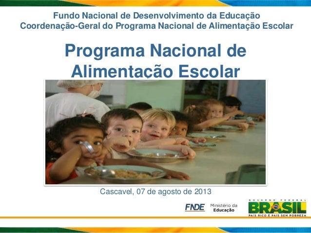 Fundo Nacional de Desenvolvimento da Educação Coordenação-Geral do Programa Nacional de Alimentação Escolar Programa Nacio...