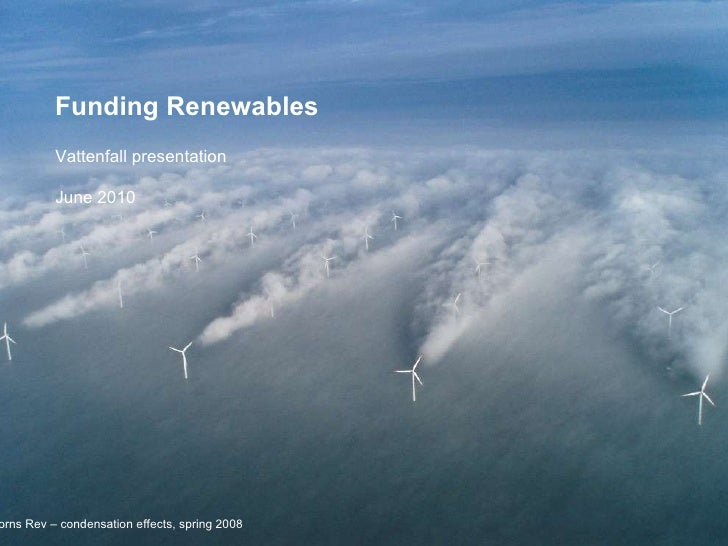 Horns Rev – condensation effects, spring 2008 Funding Renewables  Vattenfall presentation  June 2010
