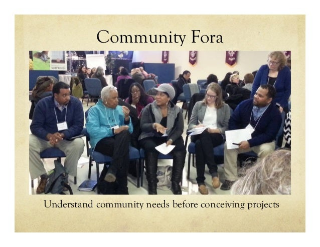 Community Fora Understand community needs before conceiving projects