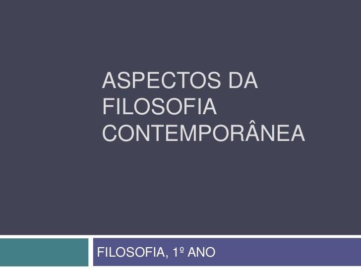 ASPECTOS DAFILOSOFIACONTEMPORÂNEAFILOSOFIA, 1º ANO