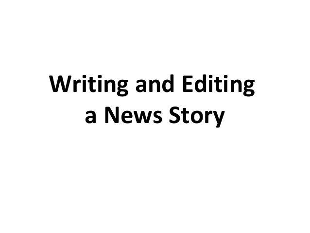 Writing and Editing a News Story