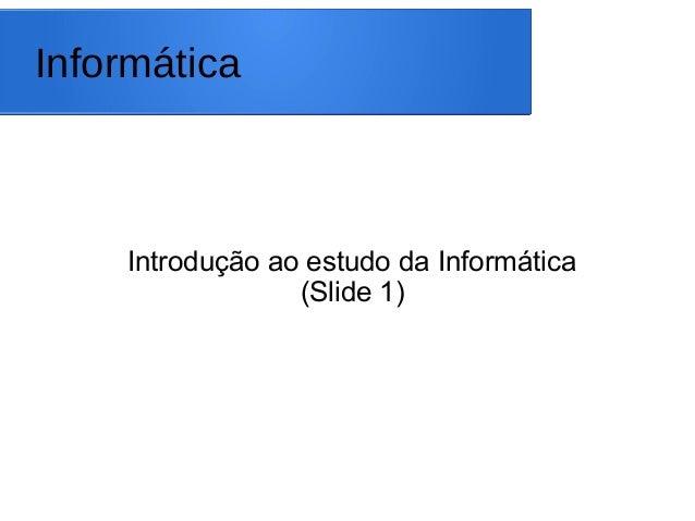 Informática Introdução ao estudo da Informática (Slide 1)