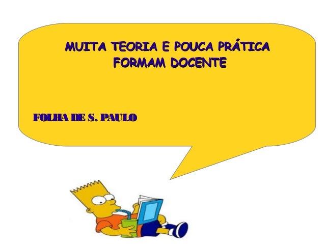 MUITA TEORIA E POUCA PRÁTICA FORMAM DOCENTE  FOLHA DE S. PAULO