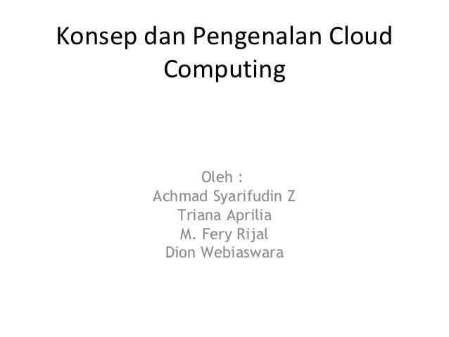 Konsep dan Pengenalan Cloud        Computing              Oleh :       Achmad Syarifudin Z          Triana Aprilia        ...