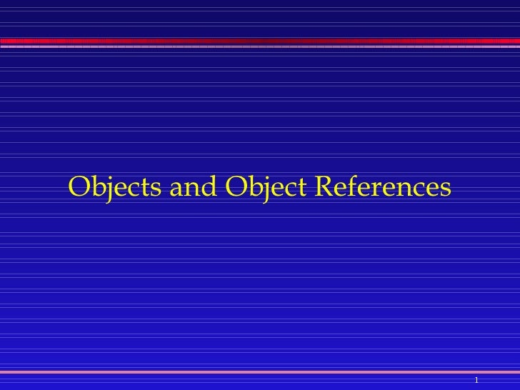Objects and Object References