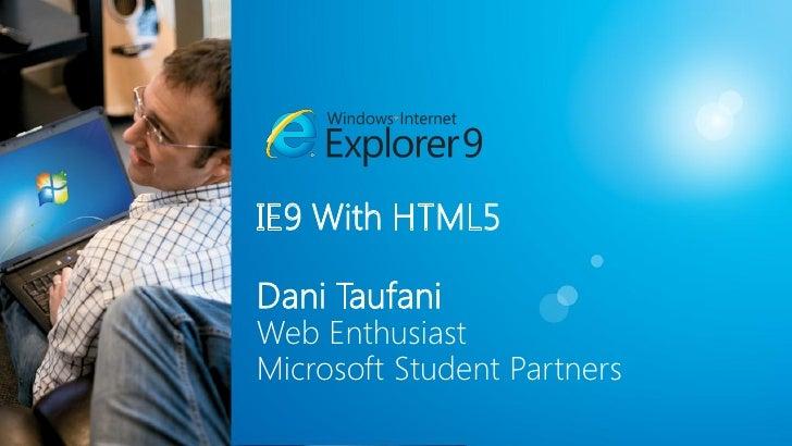 IE9 With HTML5Dani TaufaniWeb EnthusiastMicrosoft Student Partners