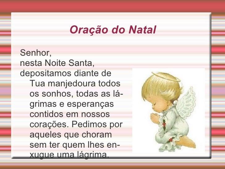 Oração do Natal Senhor, nesta Noite Santa, depositamos diante de Tua manjedoura todos os sonhos, todas as lágrimas e esper...