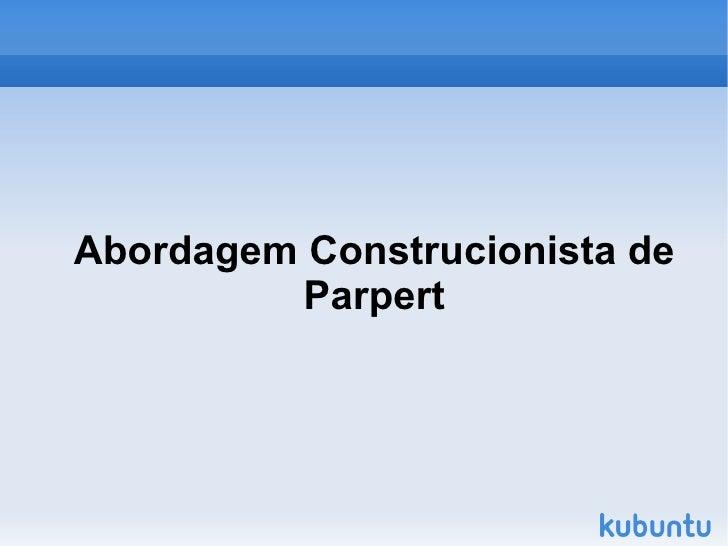 Abordagem Construcionista de Parpert
