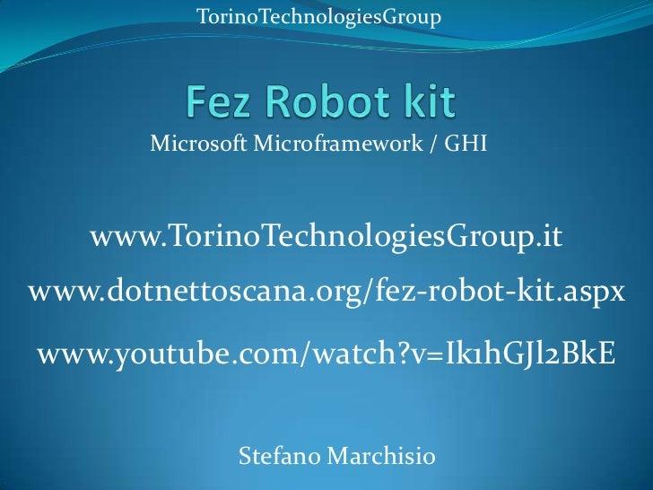 TorinoTechnologiesGroup        Microsoft Microframework / GHI    www.TorinoTechnologiesGroup.itwww.dotnettoscana.org/fez-r...
