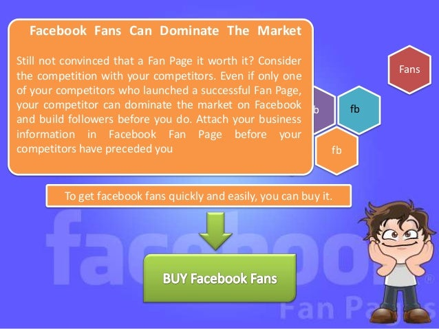 Facebook Fans Can Dominate The MarketStill not convinced that a Fan Page it worth it? Consider                            ...
