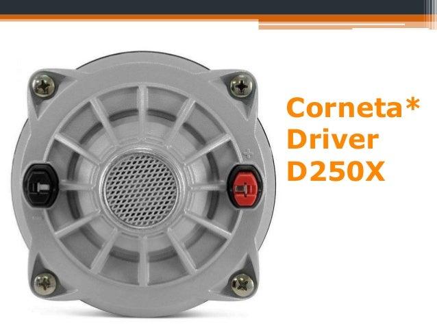 Corneta* Driver D250X