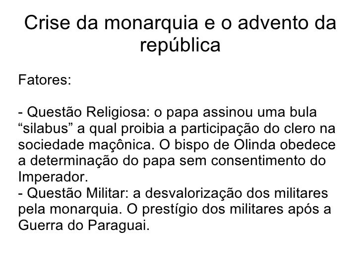 """Crise da monarquia e o advento da república Fatores: - Questão Religiosa: o papa assinou uma bula """"silabus"""" a qual proibia..."""