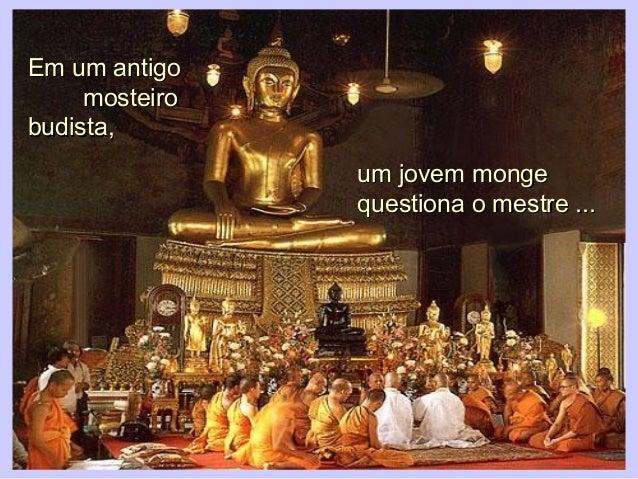 Em um antigoEm um antigomosteiromosteirobudista,budista,um jovem mongeum jovem mongequestiona o mestre ...questiona o mest...