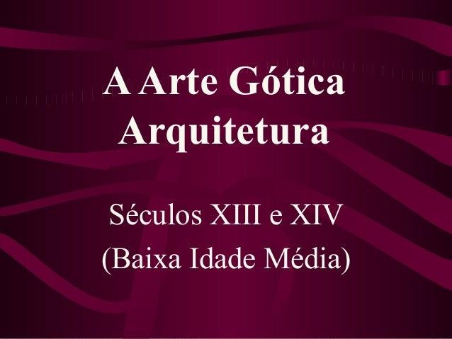 AArte Gótica Arquitetura Séculos XIII e XIV (Baixa Idade Média)