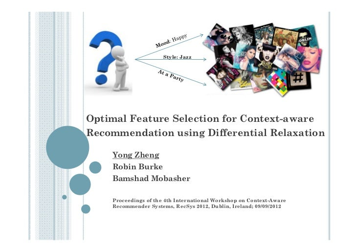 Style: JazzOptimal Feature Selection for Context-awareRecommendation using Differential Relaxation    Yong Zheng    Robin ...
