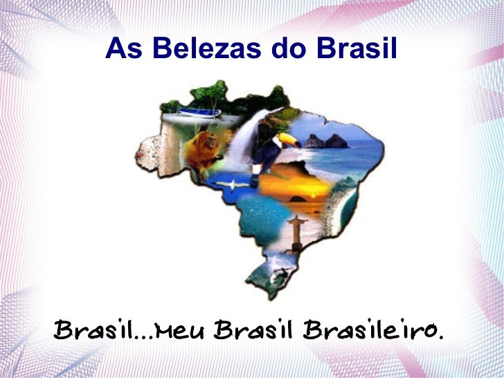 As Belezas do BrasilBrasil...Meu Brasil Brasileiro.
