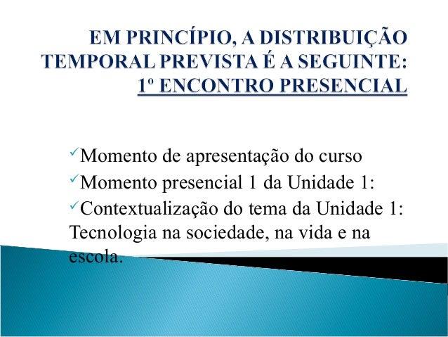 Momento de apresentação do curso Momento presencial 1 da Unidade 1: Contextualização do tema da Unidade 1: Tecnologia n...