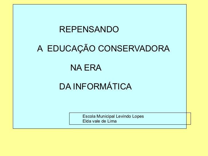 REPENSANDO               A  EDUCAÇÃO CONSERVADORA               NA ERA               DA INFORMÁ...